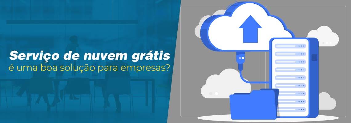 Armazenamento em nuvem grátis é uma boa solução para empresas?